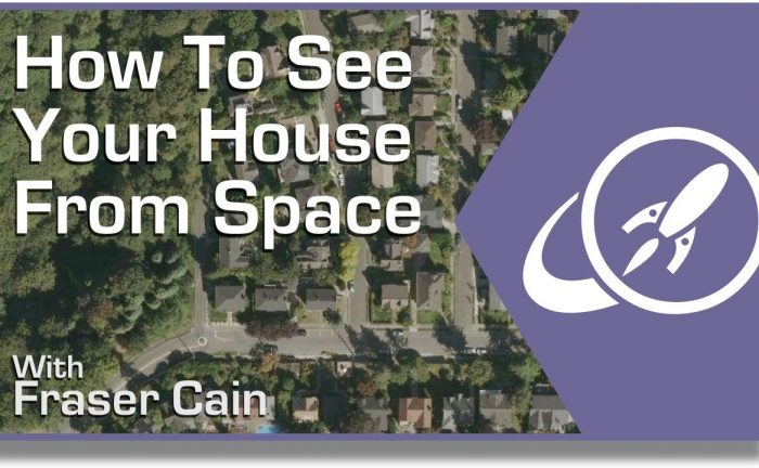 How Can You See A Satellite View Of Your House Universe Today - Real life satellite view
