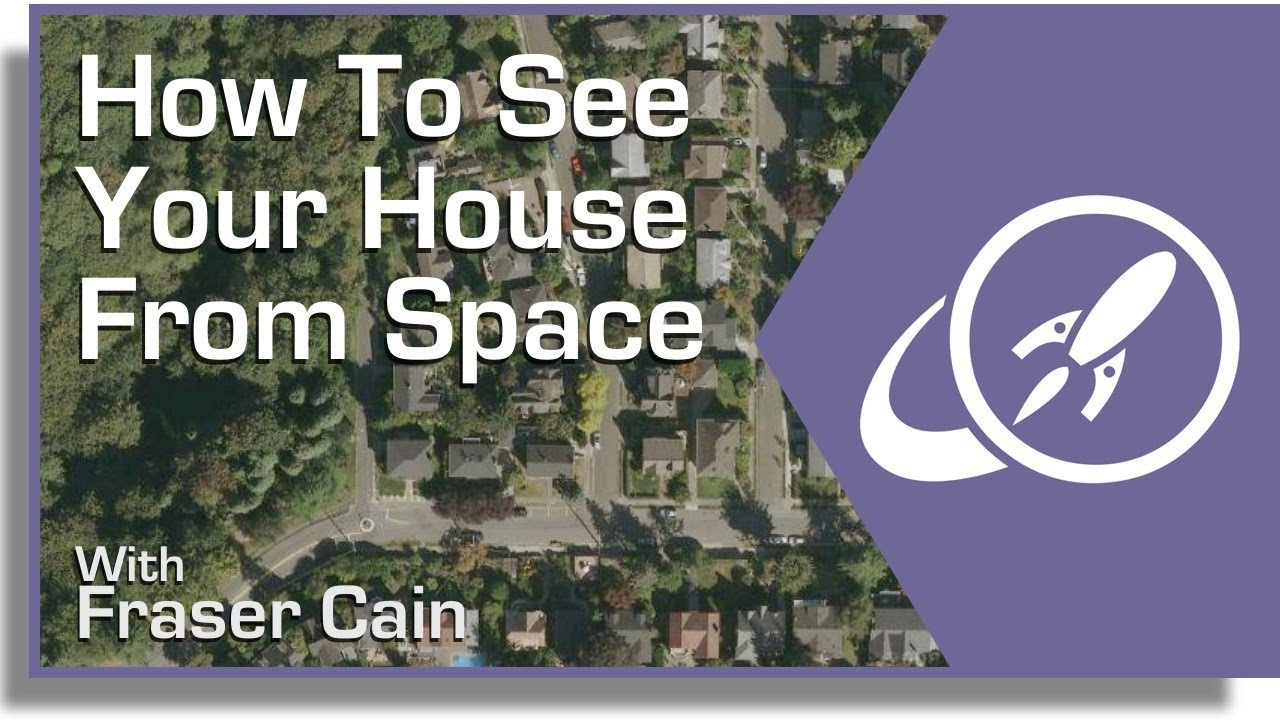 How Can You See a Satellite View of Your House?   Universe Today