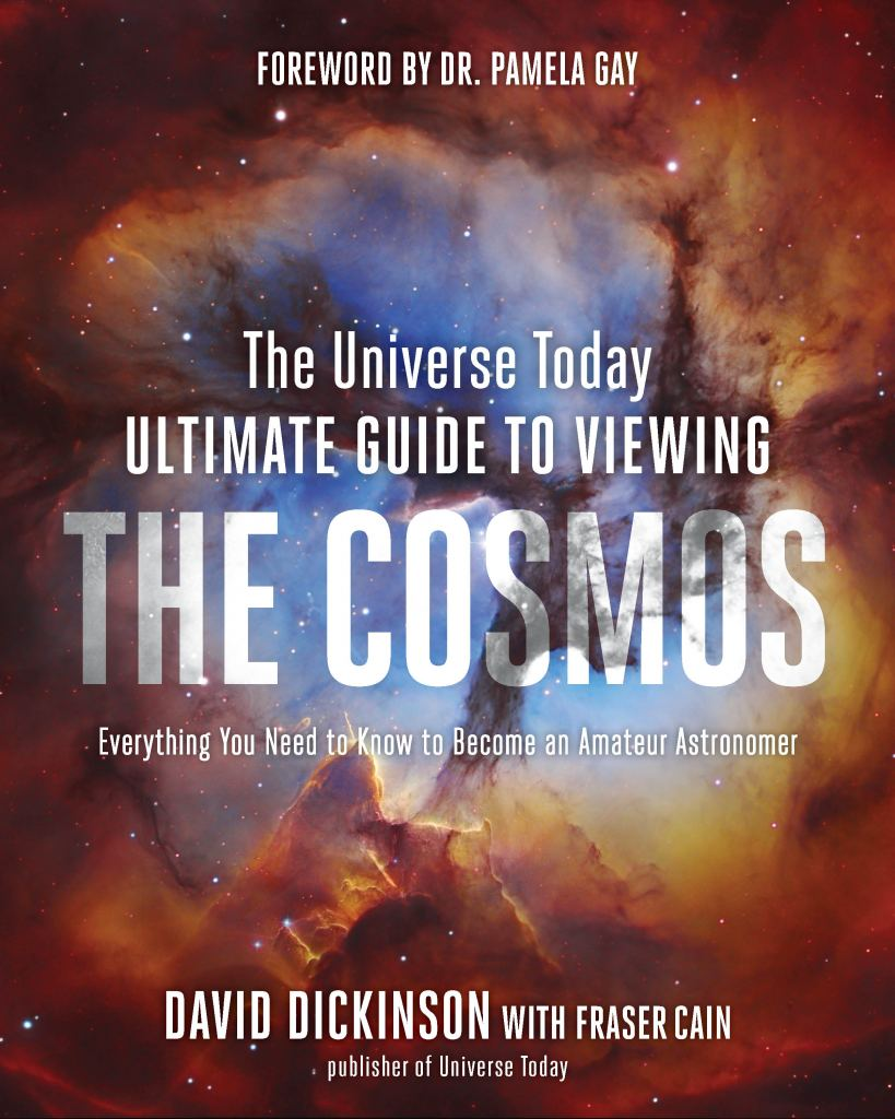 The Universe Today Ultimate Guide to Viewing the Cosmos by David Dickinson with Fraser Cain